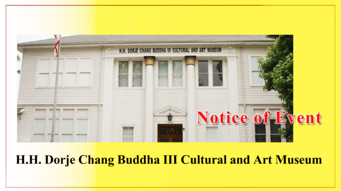 Notice of Event- H.H.Dorje Chang Buddha IIICultural and Art Museum