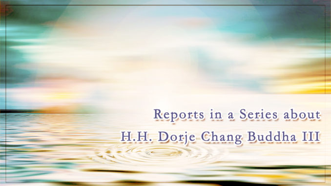 Reports in a Series about H.H. Dorje Chang Buddha III