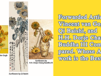 Forwarded Article-- Vincent van Gogh, Qi Baishi, and H.H. Dorje Chang Buddha III Compared. Whose Artwork is the Best?